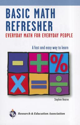 Basic Math Refresher: Everyday Math for Everyday People, 2nd Edition By Hearne, Stephen/ Arshaghi, Adel (EDT)